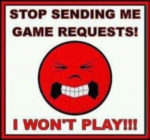 Stop-sending-me-game-requests-i-wont-play
