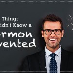 7 Things You Didn't Know a Mormon Invented.