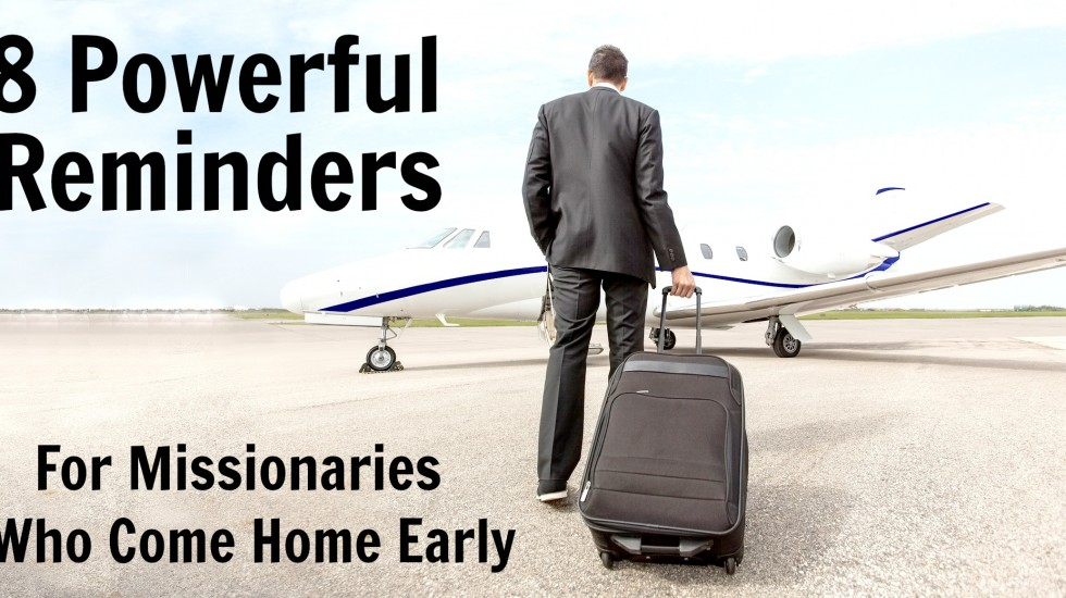 8 Powerful Reminders for Missionaries Who Come Home Early
