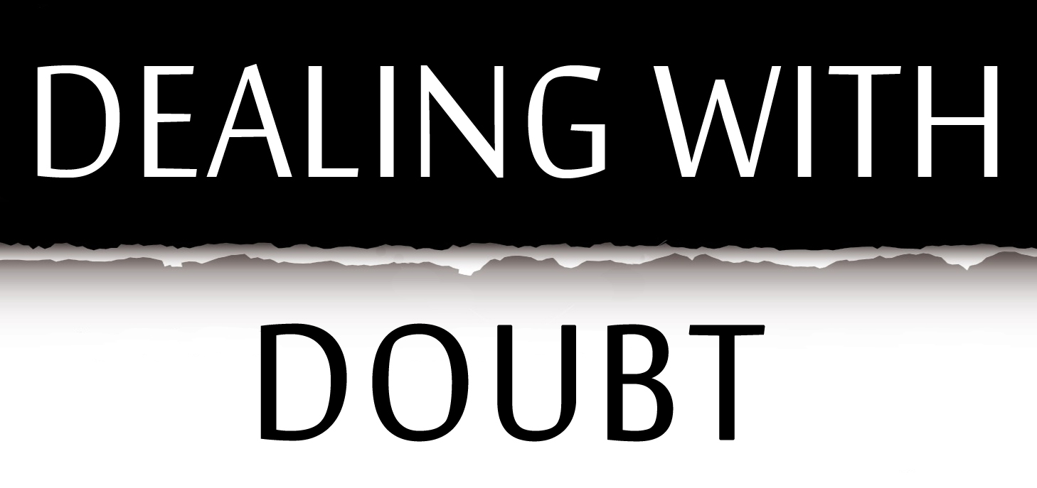 Dealing with Our Doubts Within Our Faith