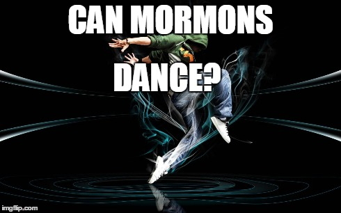 Can Mormons Dance?