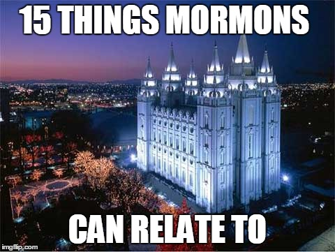 15 Things that All Mormons Can Relate