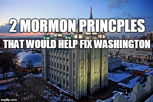 2 LDS Principles That Would Help Fix Washington