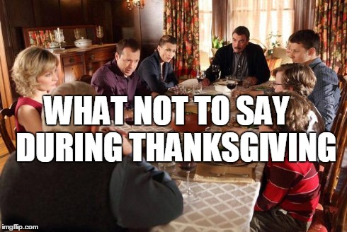 10 Things Not to Say During Thanksgiving