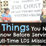 10 Things You Need to Know Before Serving a Full-Time LDS Mission