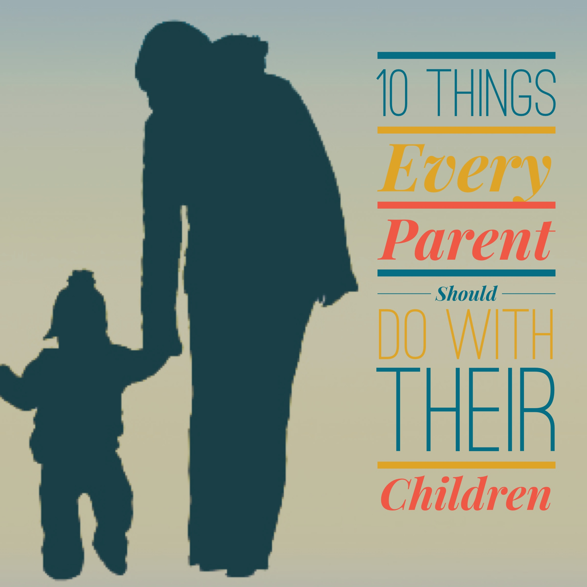 10 Things Every Parent Should Do With Their Children