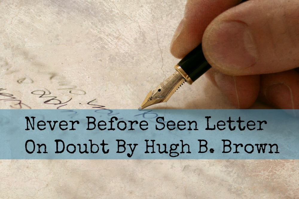 Never Before Seen Letter on Doubt by Hugh B. Brown