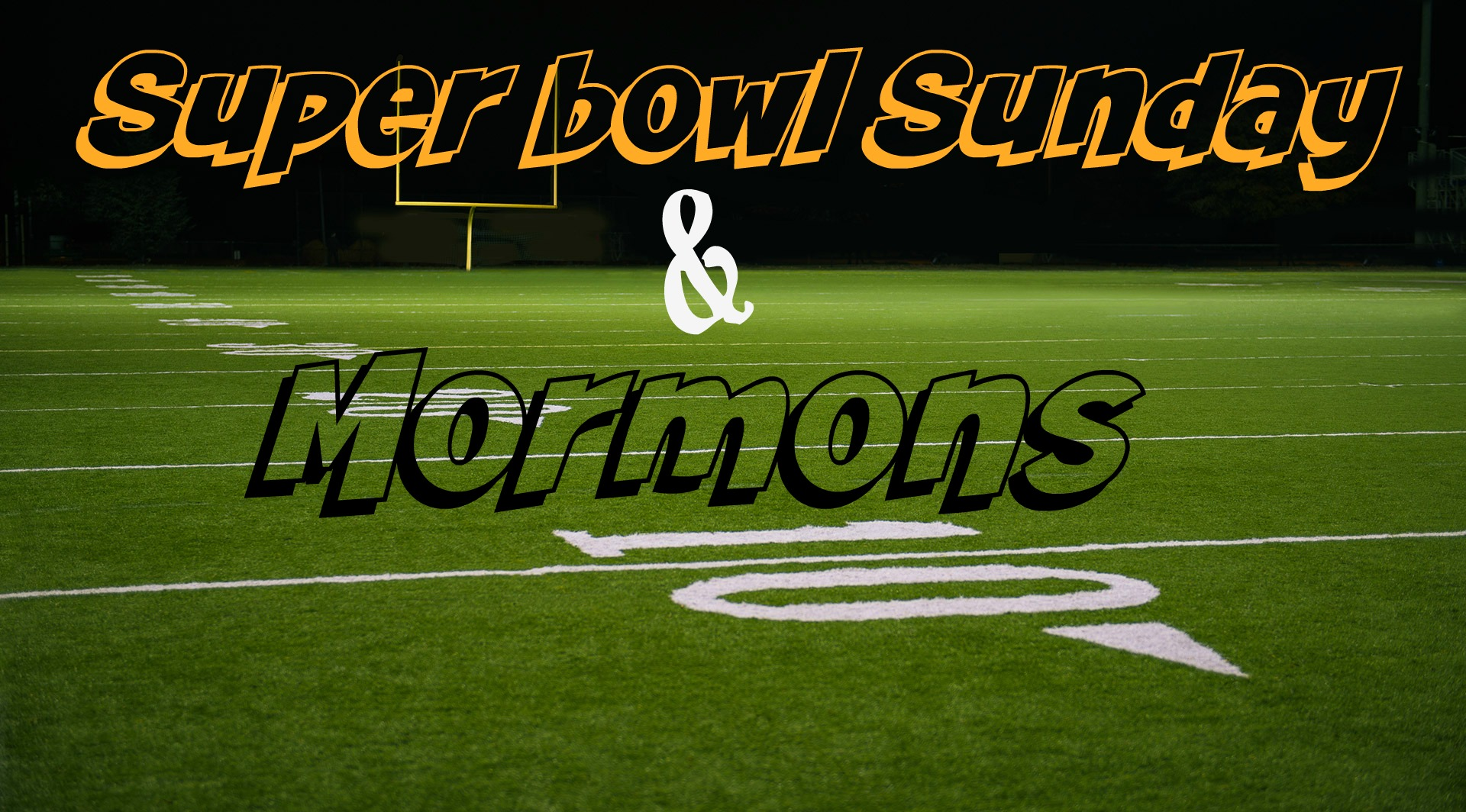Superbowl Sunday and Mormons