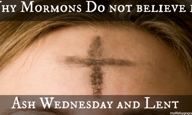 Why Mormons Do Not Believe In Ash Wednesday And Lent