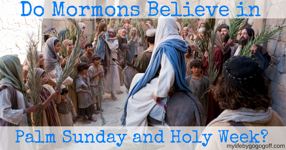 Do Mormons believe in Palm Sunday and the Holy Week?