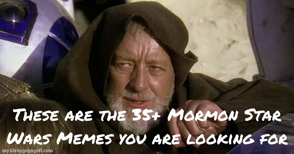 35+ Mormon Star Wars Memes to celebrate International Star Wars Day!