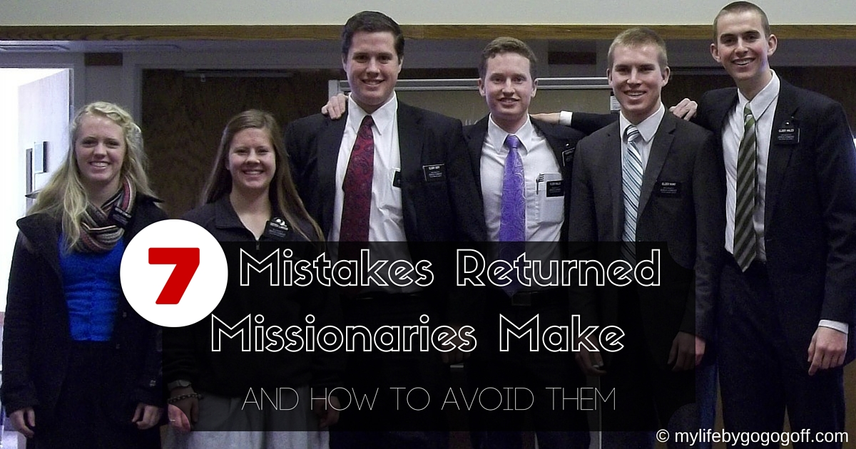 7 Mistakes Returned Missionaries Make And How To Avoid Them