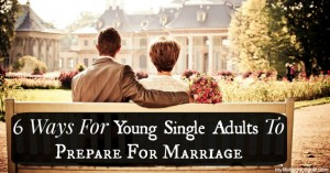 6 Ways For Young Single Adults To Prepare For Marriage