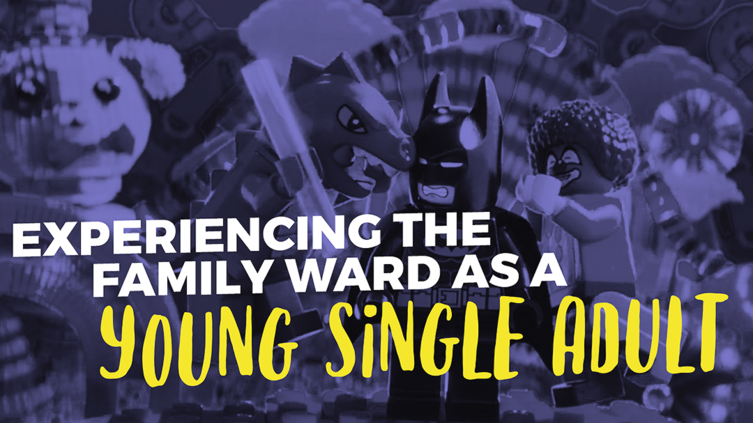 Experiencing the Family Ward as a Young Single Adult