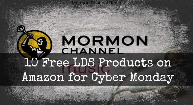 Free LDS Products Today for Cyber Monday on Amazon + Some Of Their Best Cyber Monday Deals