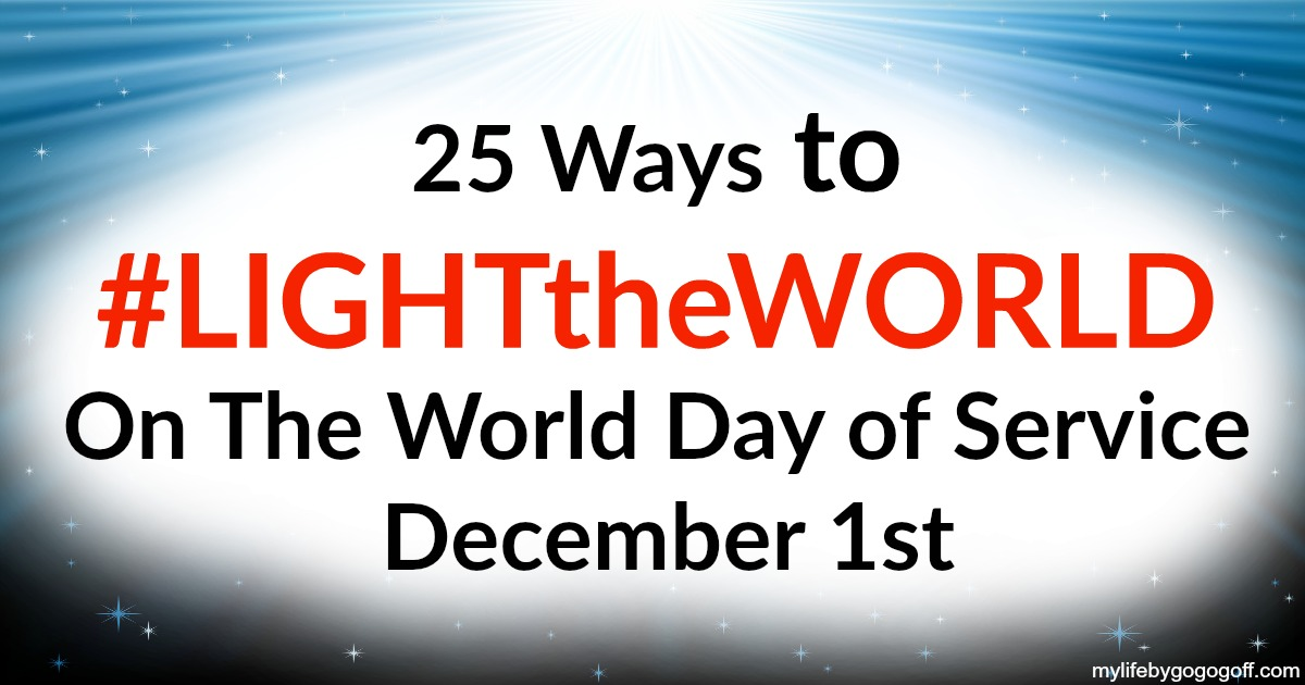 25 Ways to #LIGHTtheWORLD On The World Day of Service Dec 1st.