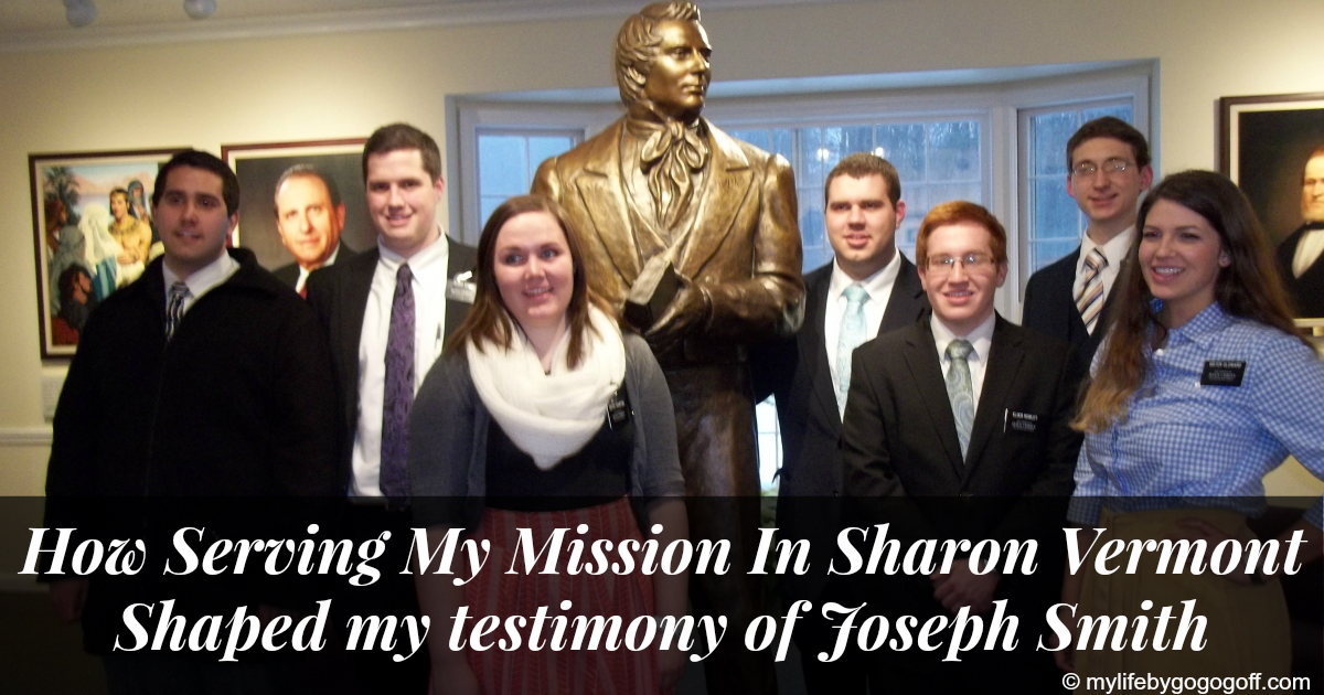 How Serving My Mission In Sharon Vermont Shaped my testimony of Joseph Smith