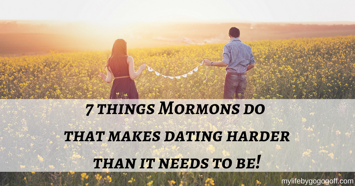 7 things Mormons do that makes dating harder than it needs to be!