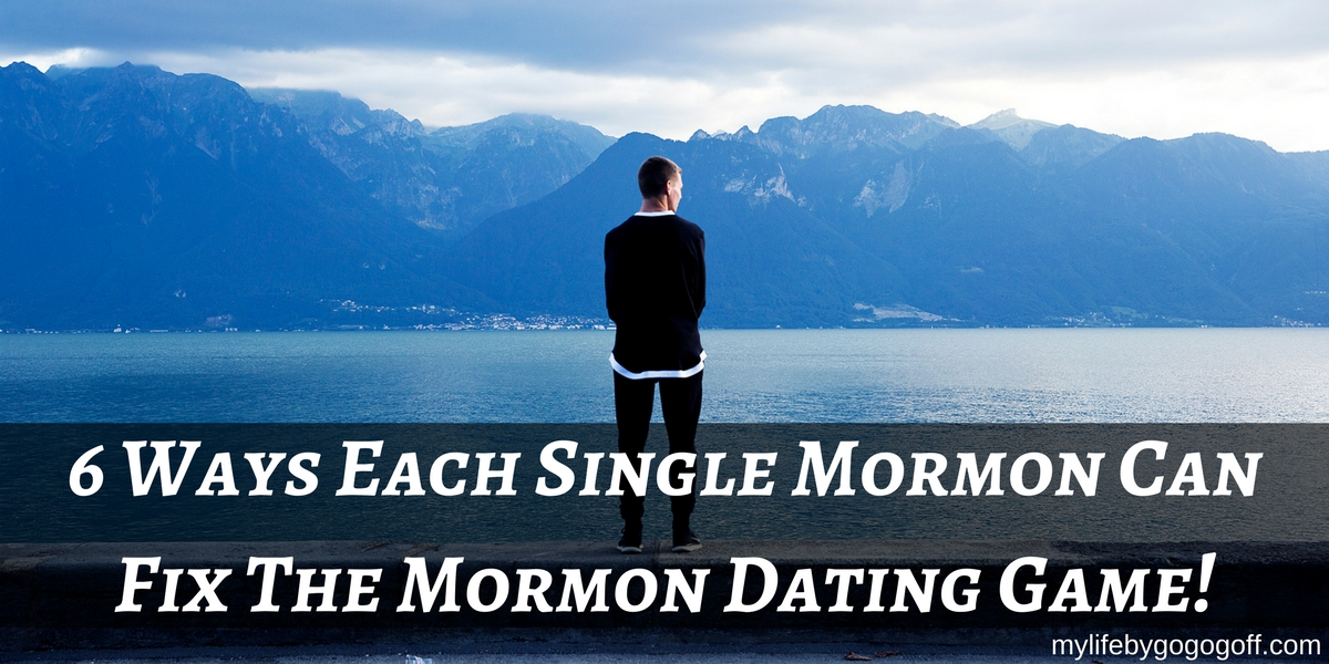 6 Ways Each Single Mormon Can Fix The Mormon Dating Game.