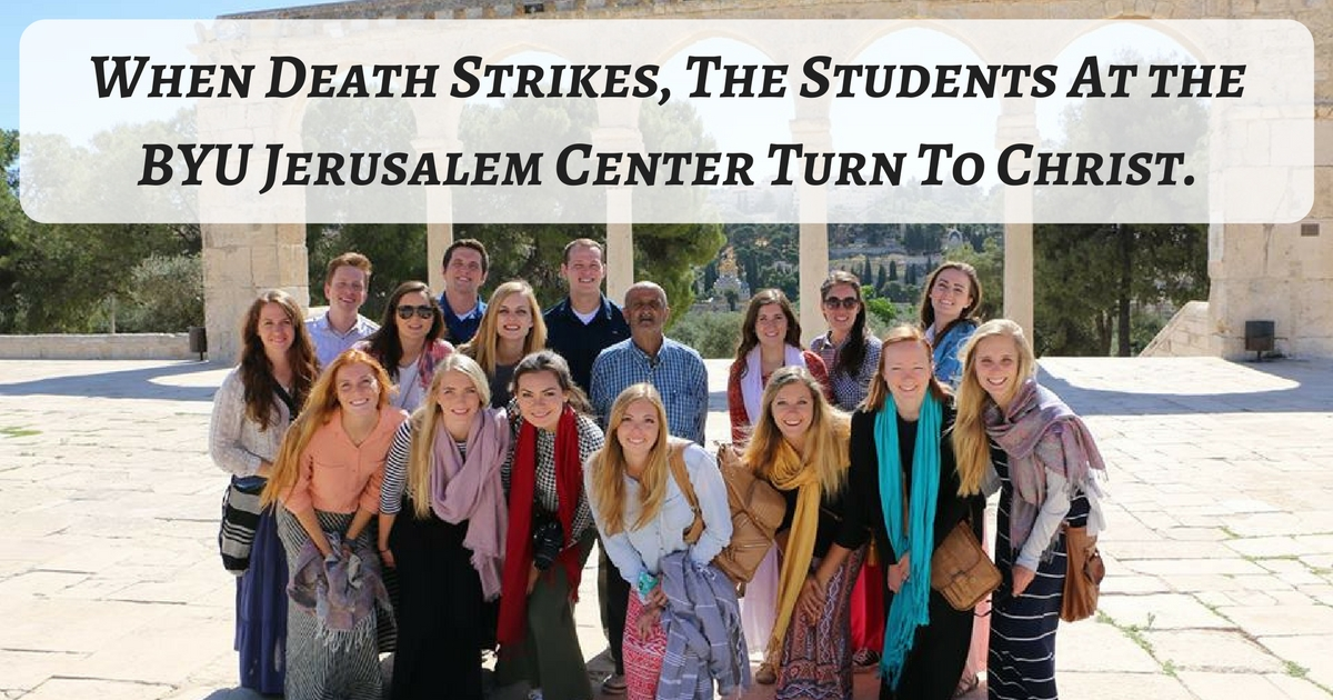 When Death Strikes, The Students At the BYU Jerusalem Center Turn To Christ. #PrinceOfPeace