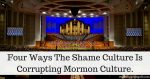 Mormon Culture, either you love it or hate it. But have you ever stopped to realize how much has been corrupted by the shame culture?