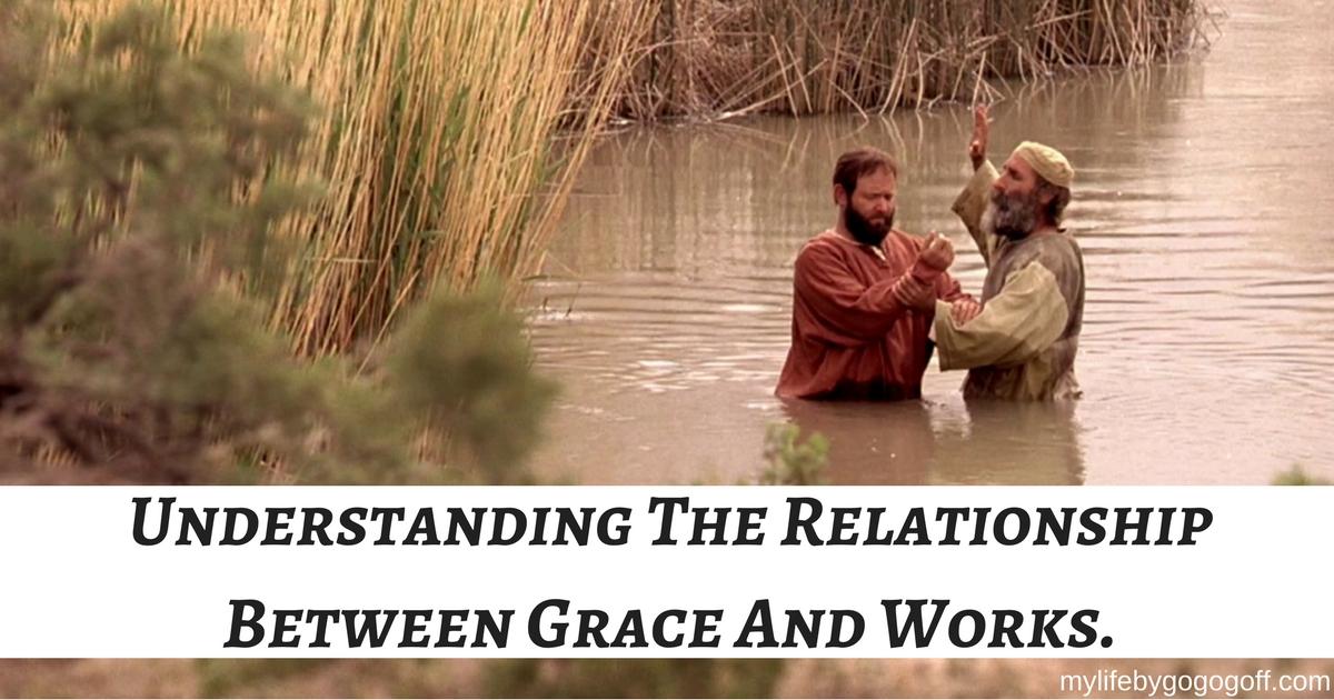 Understanding The Relationship Between Grace And Works.