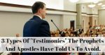 LDS Testimony meetings have been in the news as of late. So what is a real testimony? And what types of testimonies are not really testimonies?