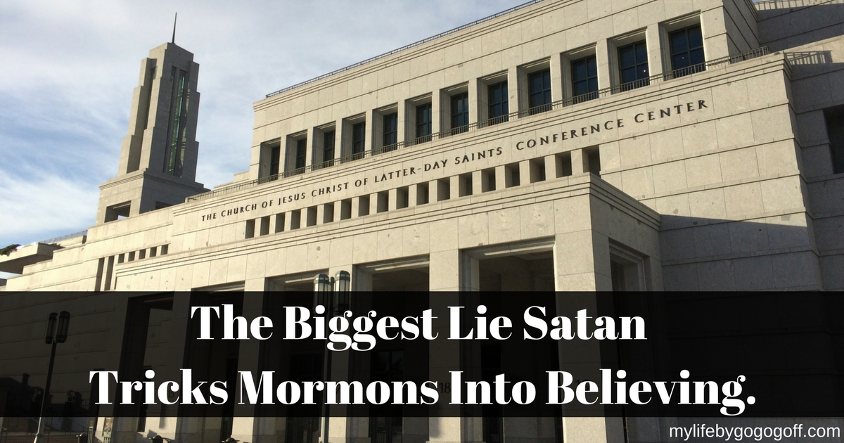 The Biggest Lie Satan Tricks Mormons Into Believing.