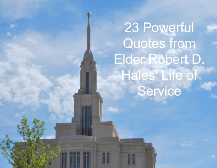 23 Powerful Quotes from Elder Robert D. Hales' Life of Service