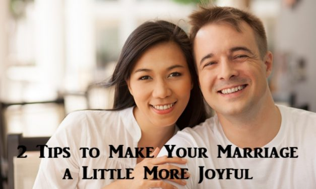 2 Tips to Make Your Marriage a Little More Joyful