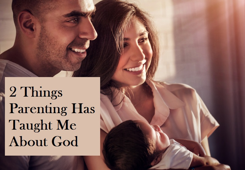 2 Things Parenting Has Taught Me About God